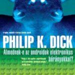 Philip K. Dick – Álmodnak-e az androidok elektromos bárányokkal?