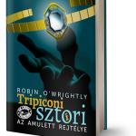 Robin O'Wrightly: Tripiconi sztori 1. rész: Az amulett rejtélye
