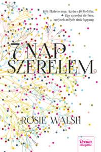Rosie Walsh: 7 nap szerelem
