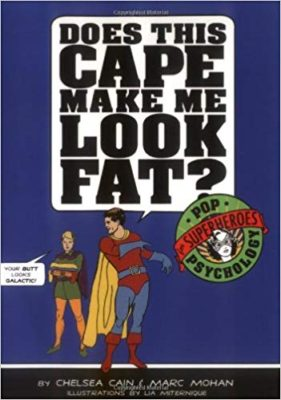 Mert a szuperhős is ember – Chelsea Cain & Marc Mohan: Does This Cape Make Me Look Fat?