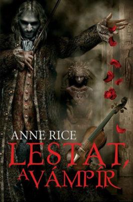 Anne Rice: Lestat, a vámpír (Vámpírkrónikák 2.)